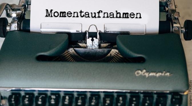 Schreibprojekt 2021 – Momentaufnahme #3